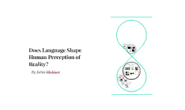 Does Language Shape Human Perception of Reality?