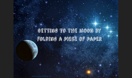 Prove how to get to the Moon by folding a piece of paper