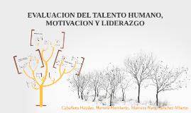 EVALUACION DEL TALENTO HUMANO, MOTIVACION Y LIDERAZGO