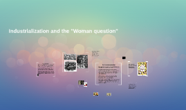 "Industrialization and the ""Woman Question"""