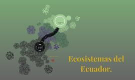 Copy of Ecosistemas del Ecuador.