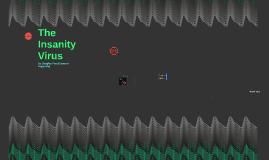 The Insanity Virus