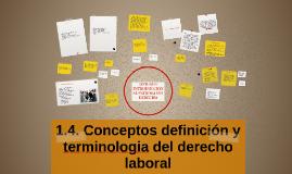 Copy of 1.4. Conceptos definición y terminologia del derecho laboral