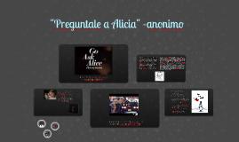 """Copy of """"Preguntale a Alicia"""" -anonimo"""
