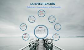 LA INVESTIGACION definicion, caracteristicas, tipos y clasificacion.