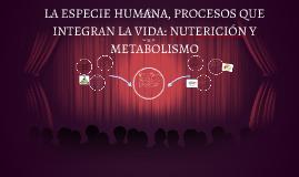 LA ESPECIE HUMANA, PROCESOS QUE INTEGRAN LA VIDA: NUTERICIÓN