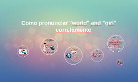 "Como pronunciar ""world"" e ""girl"" corretamente"