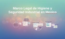 Copy of Marco Legal de Higiene y Seguridad Industrial en Mexico