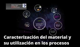 Copy of caracterizacion del material y su utilizacion en los proceso