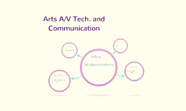 Arts, A/V Tech. and Communication