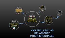 VIOLENCIA EN LAS RELACIONES INTERPERSONALES