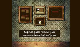 Copy of Segunda guerra mundial y sus consecuencias en América Latina