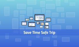 Copy of Save Time Safe Trip