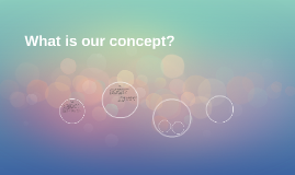 What is our concept?