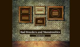 Bad Breeders and Monstrosities