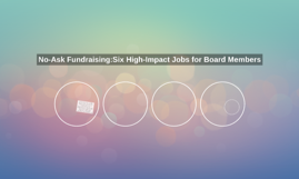 No-Ask Fundraising:Six High-Impact Jobs for Board Members
