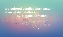 Copy of Do colored candles burn faster than white candles?