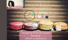 Navigating Home: Identity & Managing Difficult Conversations