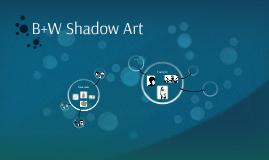 B+W Shadow Art