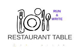 RESTAURANT TABLE - RUN & WRITE