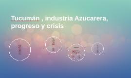 Tucumán  industria Azucarera  progreso y crisis