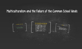 Multiculturalism and the Failure of the Common School Ideals