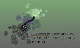 CONVENCION INTERAMERICANA PARA PREVENIR Y SANCIONAR LA TORTU