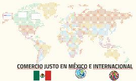 COMERCIO JUSTO EN MEXICO E INTRTNACIONAL