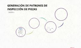 GENERACIÓN DE PATRONES DE INSPECCIÓN DE PIEZAS