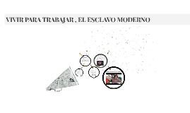 VIVIR PARA TRABAJAR , EL ESCLAVO MODERNO