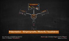 Copy of Präsentation - Körpersprache, Rhetorik, Visualisieren