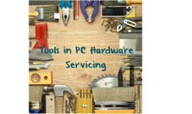 Copy of Copy of Tools in PC Hardware Servicing