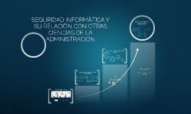Copy of SEGURIDAD INFORMÁTICA Y SU RELACIÓN CON OTRAS CIENCIAS DE LA