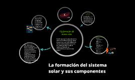 La formación del sistema solar y sus componentes.