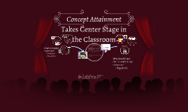 Copy of Concept Attainment Takes Center Stage in the Classroom