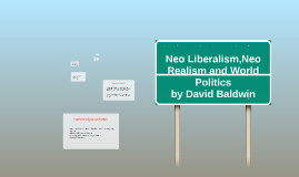 Copy of Neo Liberalism,Neo Realism and World Politics