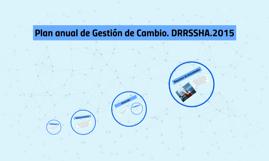 Plan anual de Gestión de Cambio. DRRSSHA.2015