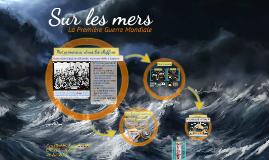 Sur les mers - La Première Guerre Mondiale