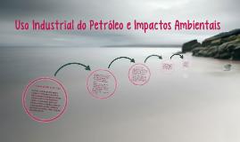 Uso Industrial do Petróleo e Impactos Ambientais