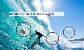 Self Reflection of Michael Foggia!