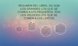 Copy of RESUMEN DEL LIBRO. NO SON LOS GRANDES LOS QUE SE COMEN A LOS