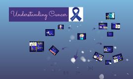 Copy of Understanding Cancer