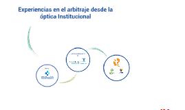 Experiencias en el arbitraje desde la óptica Institucional