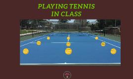 PLAYING TENNIS IN CLASS