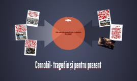Cernobîl- tragedie şi pentru prezent