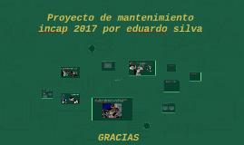 proyecto de mantenimiento incap 2017 por eduardo silva