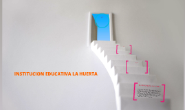 INSTITUCION EDUCATIVA LA HUERTA