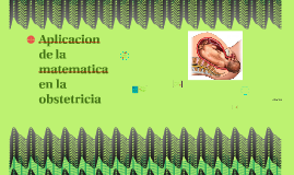 Aplicacion de la matematica en la obstetricia