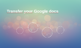 Transfer your Google docs