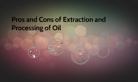 Pros and Cons of Extraction and Processing of Oil